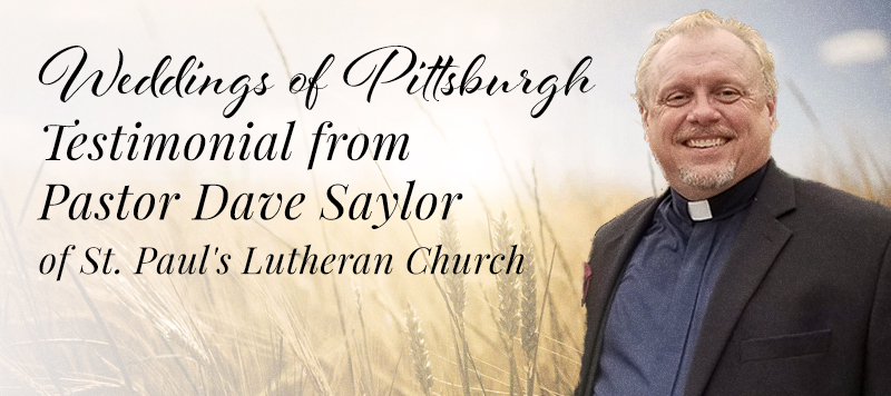 Weddings of Pittsburgh Testimonial from Pastor Dave ofSt. Paul's Lutheran Church
